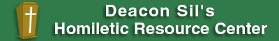Deacon Sil's Homiletic Resource Center